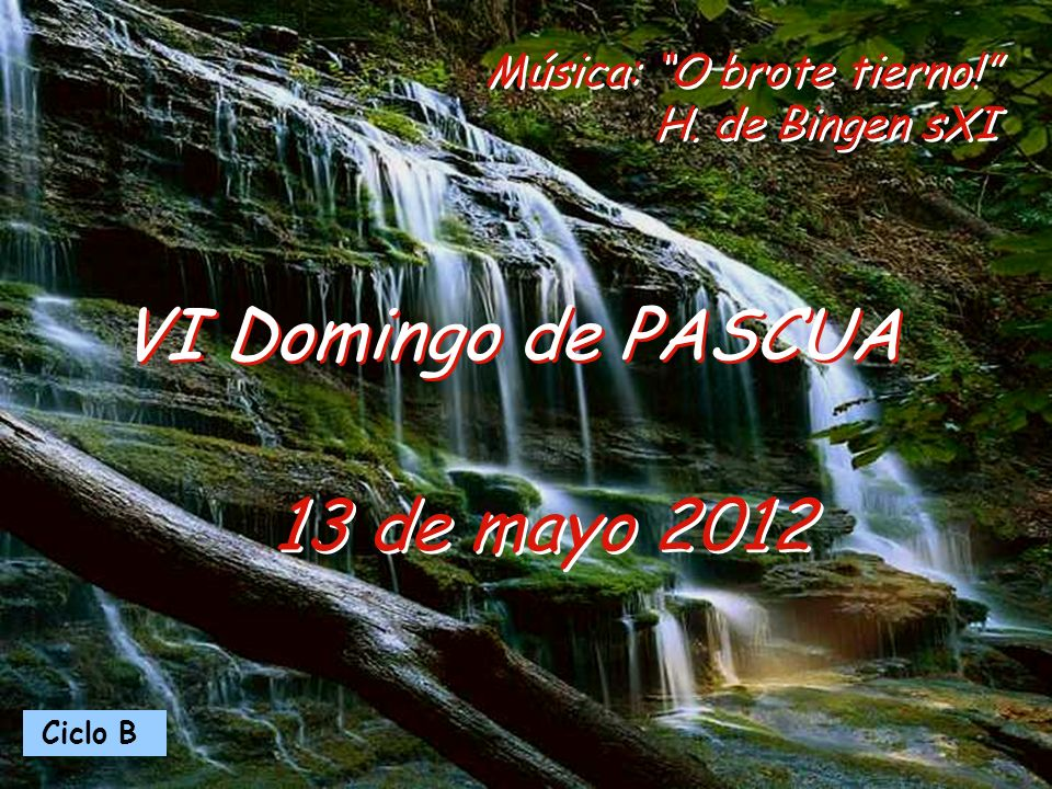 VI Domingo de PASCUA 13 de mayo 2012