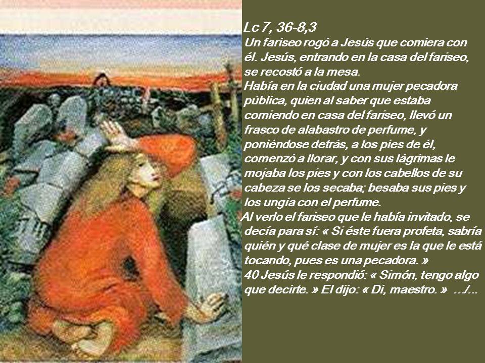 Lc 7, 36-8,3 Un fariseo rogó a Jesús que comiera con él