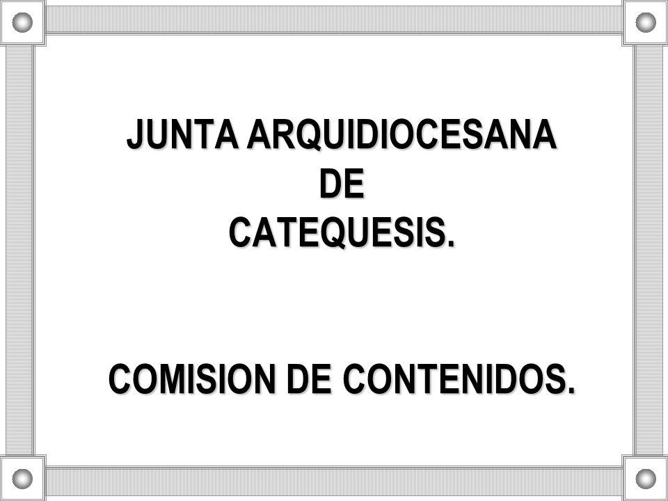 JUNTA ARQUIDIOCESANA DE CATEQUESIS. COMISION DE CONTENIDOS.