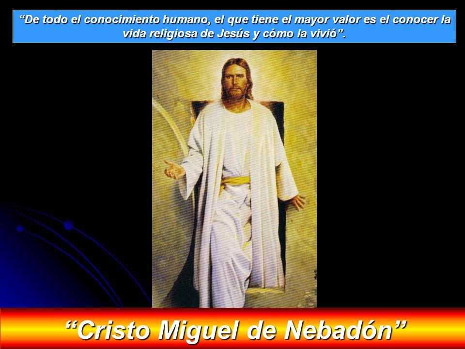 vida religiosa de Jesús y cómo la vivió . Cristo Miguel de Nebadón