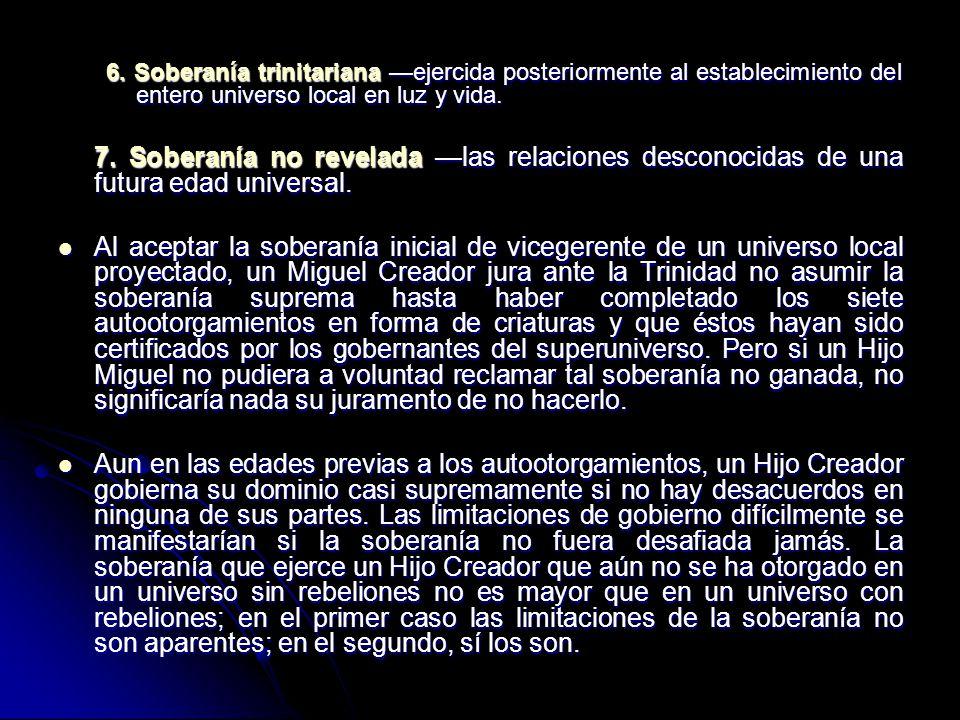 6. Soberanía trinitariana —ejercida posteriormente al establecimiento del entero universo local en luz y vida.
