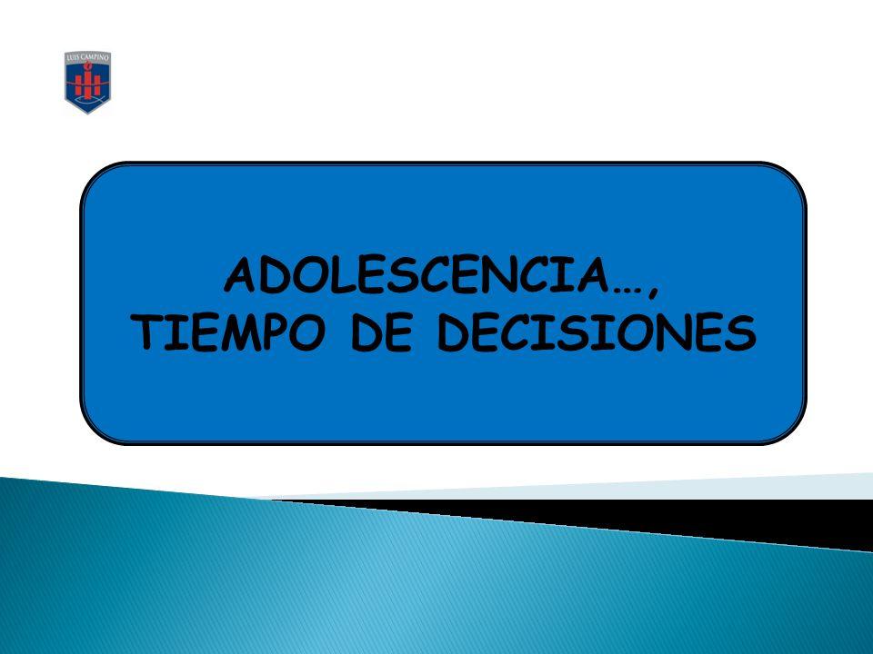 ADOLESCENCIA…, TIEMPO DE DECISIONES