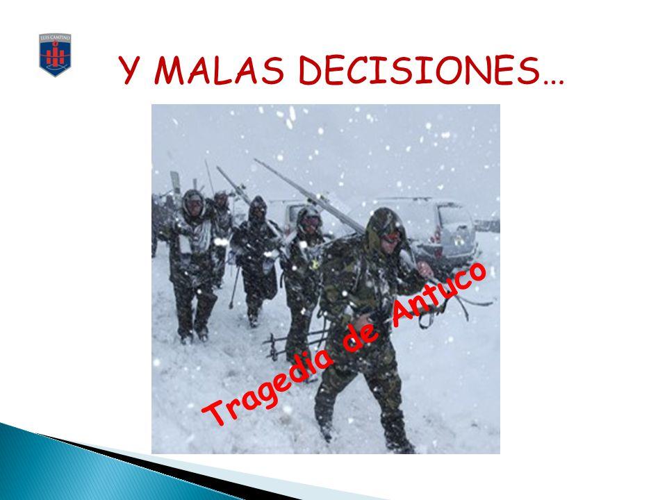 Y MALAS DECISIONES… Tragedia de Antuco