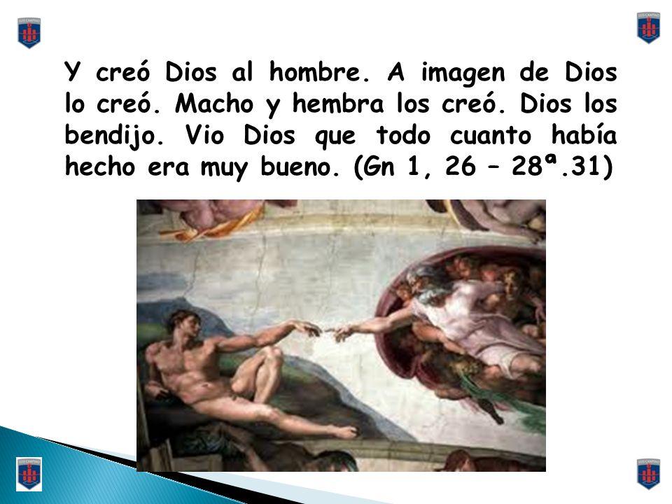 Y creó Dios al hombre. A imagen de Dios lo creó
