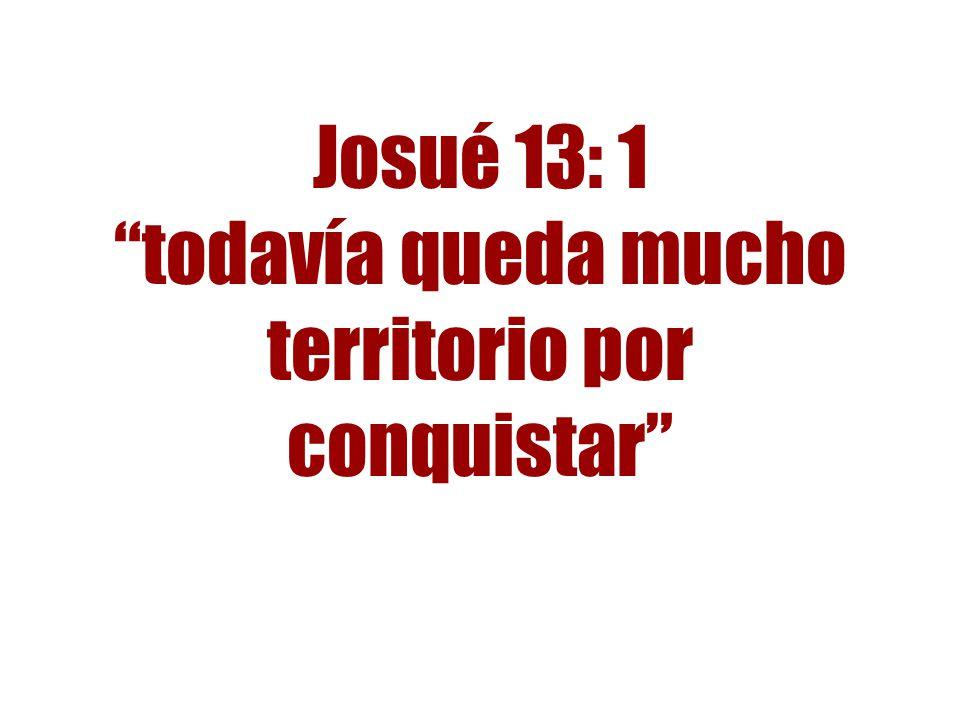 Josué 13: 1 todavía queda mucho territorio por conquistar