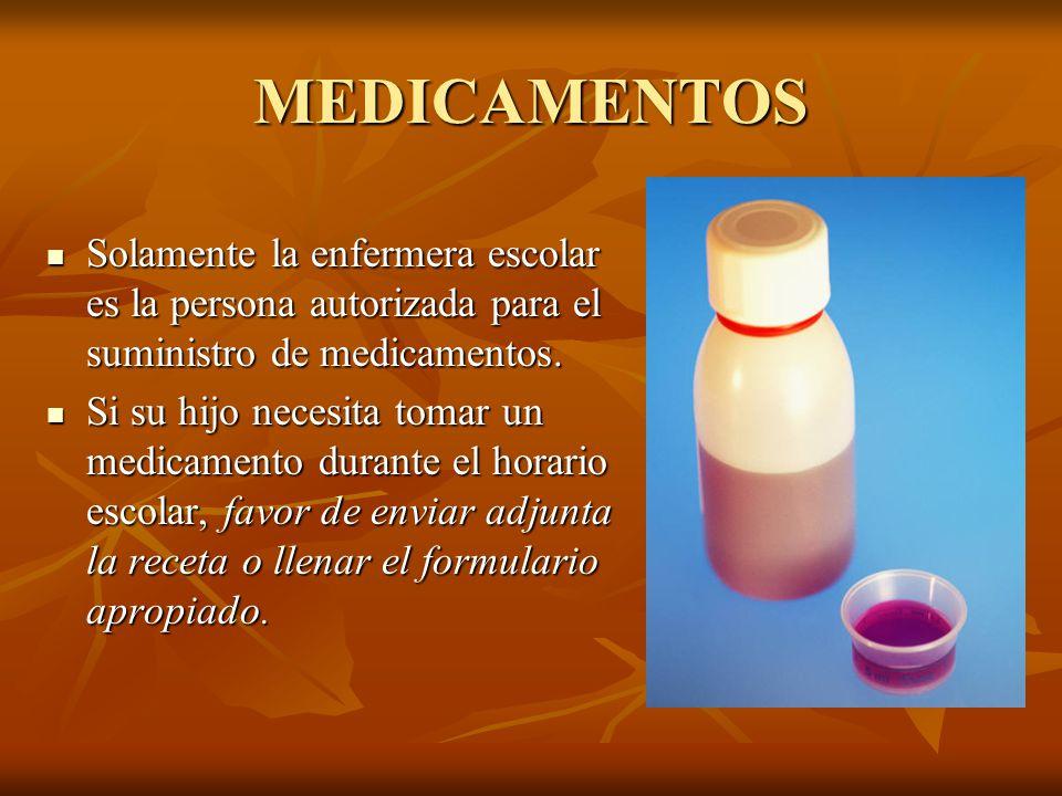 MEDICAMENTOS Solamente la enfermera escolar es la persona autorizada para el suministro de medicamentos.
