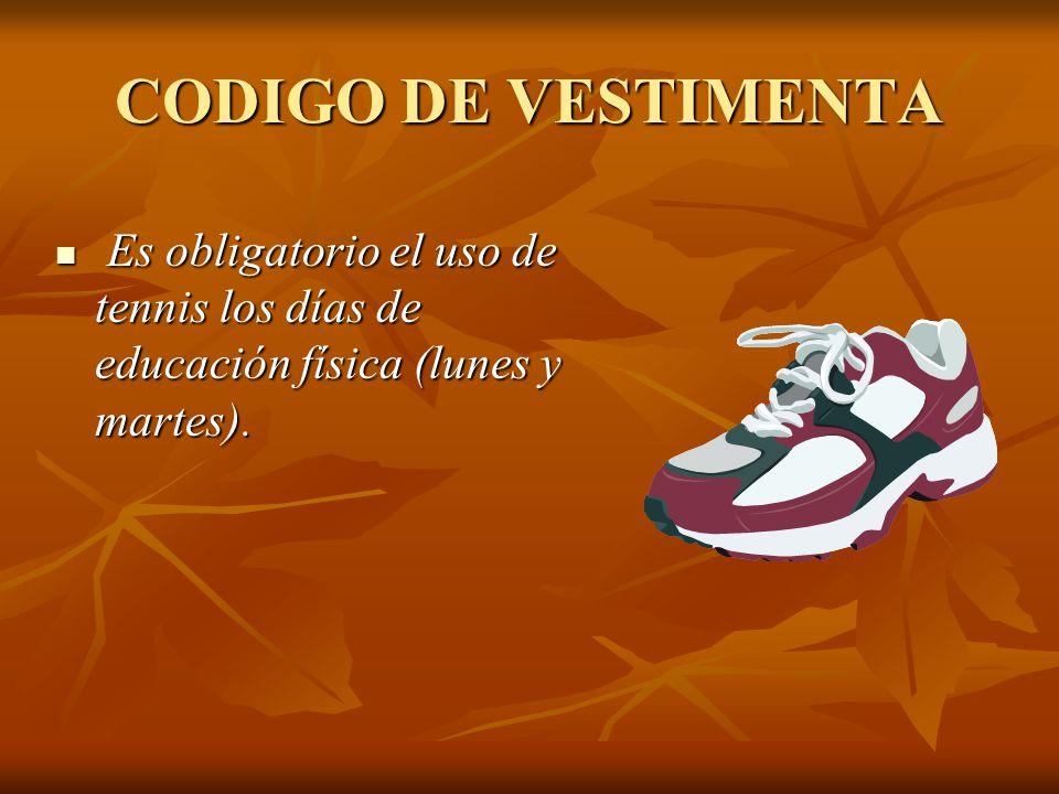 CODIGO DE VESTIMENTA Es obligatorio el uso de tennis los días de educación física (lunes y martes).