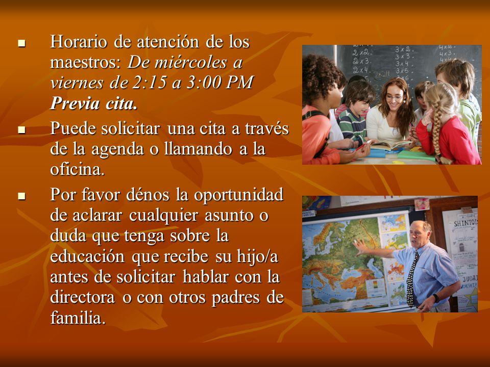 Horario de atención de los maestros: De miércoles a viernes de 2:15 a 3:00 PM Previa cita.