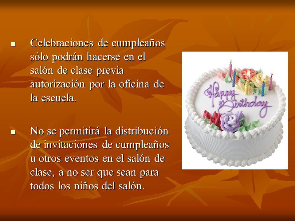 Celebraciones de cumpleaños sólo podrán hacerse en el salón de clase previa autorización por la oficina de la escuela.