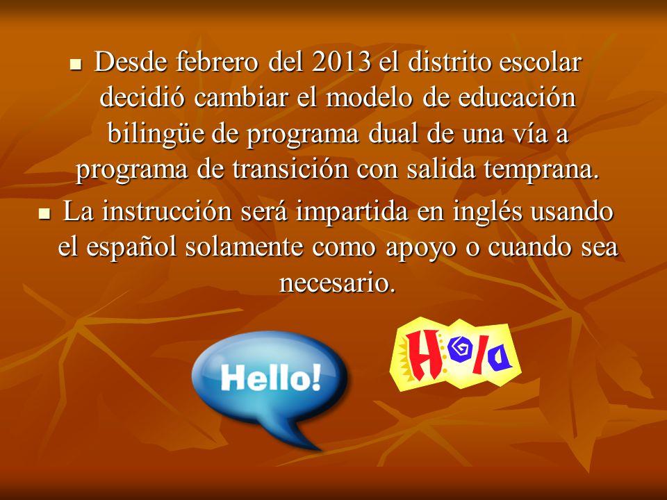 Desde febrero del 2013 el distrito escolar decidió cambiar el modelo de educación bilingüe de programa dual de una vía a programa de transición con salida temprana.