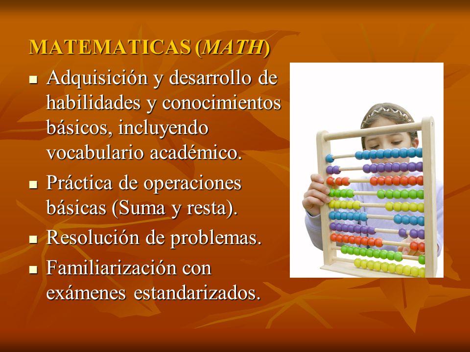 MATEMATICAS (MATH) Adquisición y desarrollo de habilidades y conocimientos básicos, incluyendo vocabulario académico.