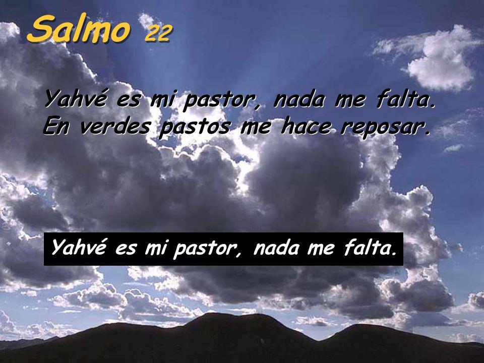 Salmo 22 Yahvé es mi pastor, nada me falta.