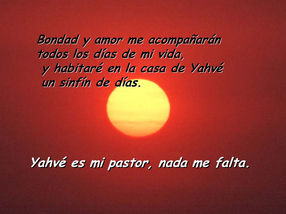 Yahvé es mi pastor, nada me falta.