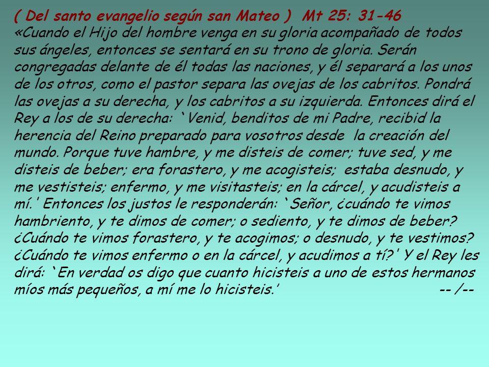 ( Del santo evangelio según san Mateo ) Mt 25: 31-46