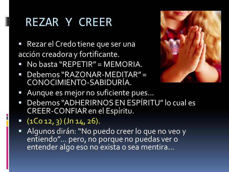 REZAR Y CREER Rezar el Credo tiene que ser una