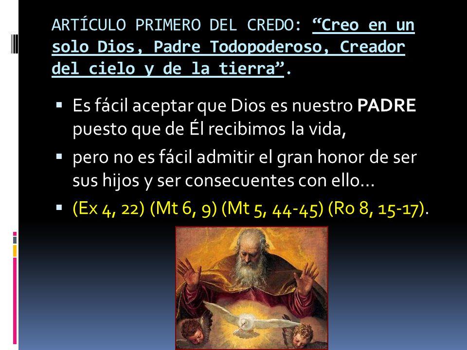 ARTÍCULO PRIMERO DEL CREDO: Creo en un solo Dios, Padre Todopoderoso, Creador del cielo y de la tierra .