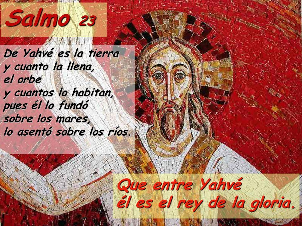 Salmo 23 Que entre Yahvé él es el rey de la gloria.