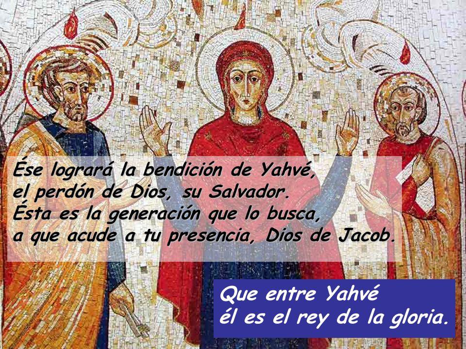Que entre Yahvé él es el rey de la gloria.