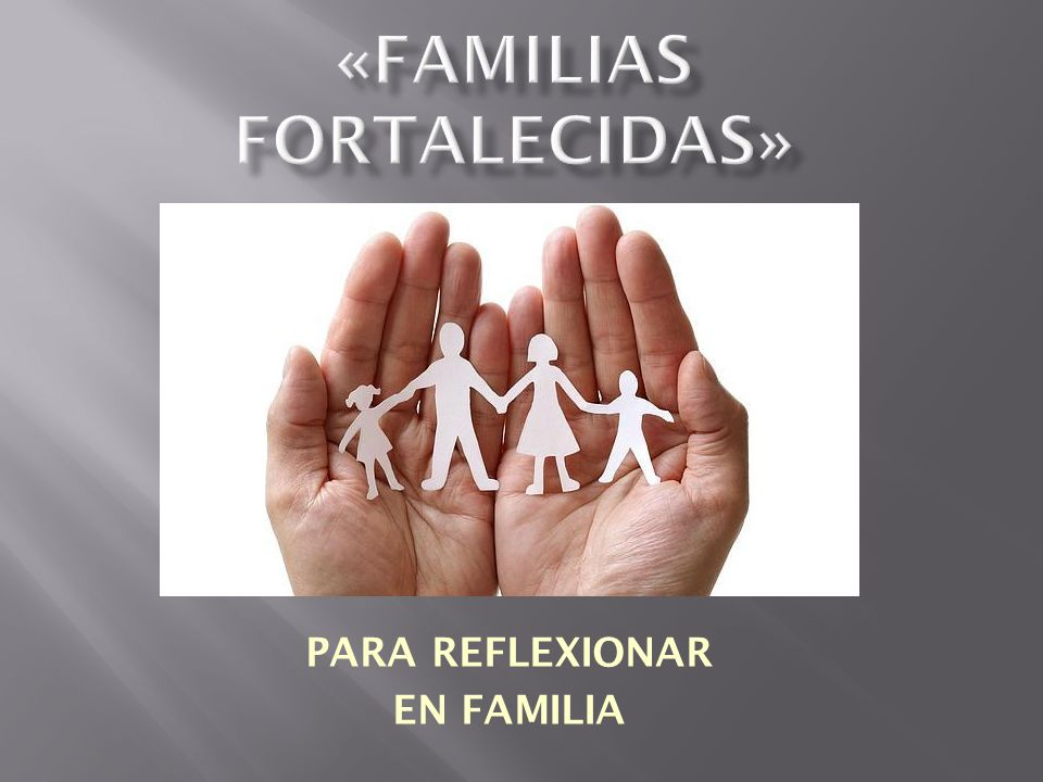 «FAMILIAS FORTALECIDAS»