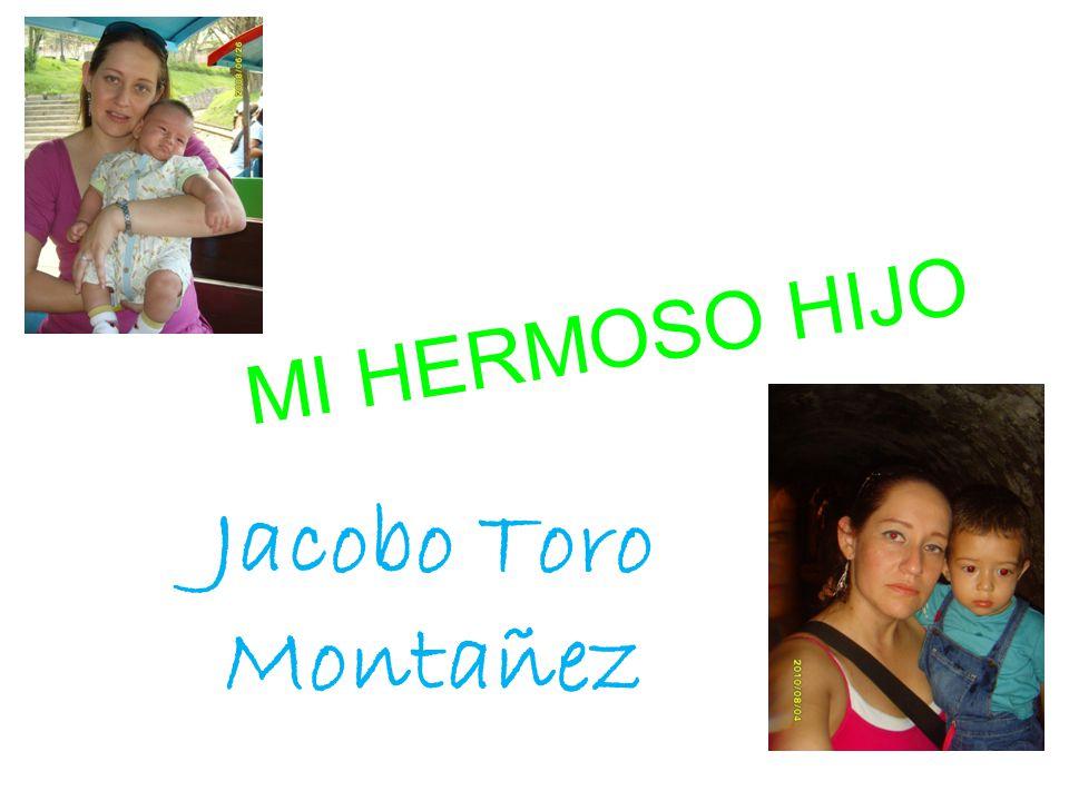 MI HERMOSO HIJO Jacobo Toro Montañez