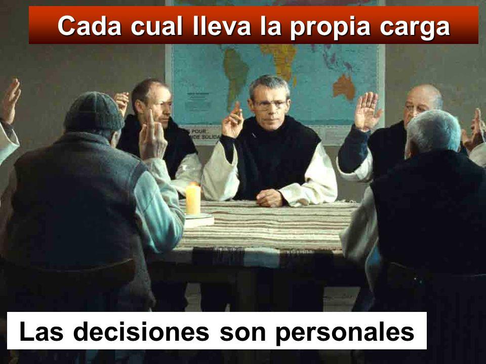 Cada cual lleva la propia carga Las decisiones son personales