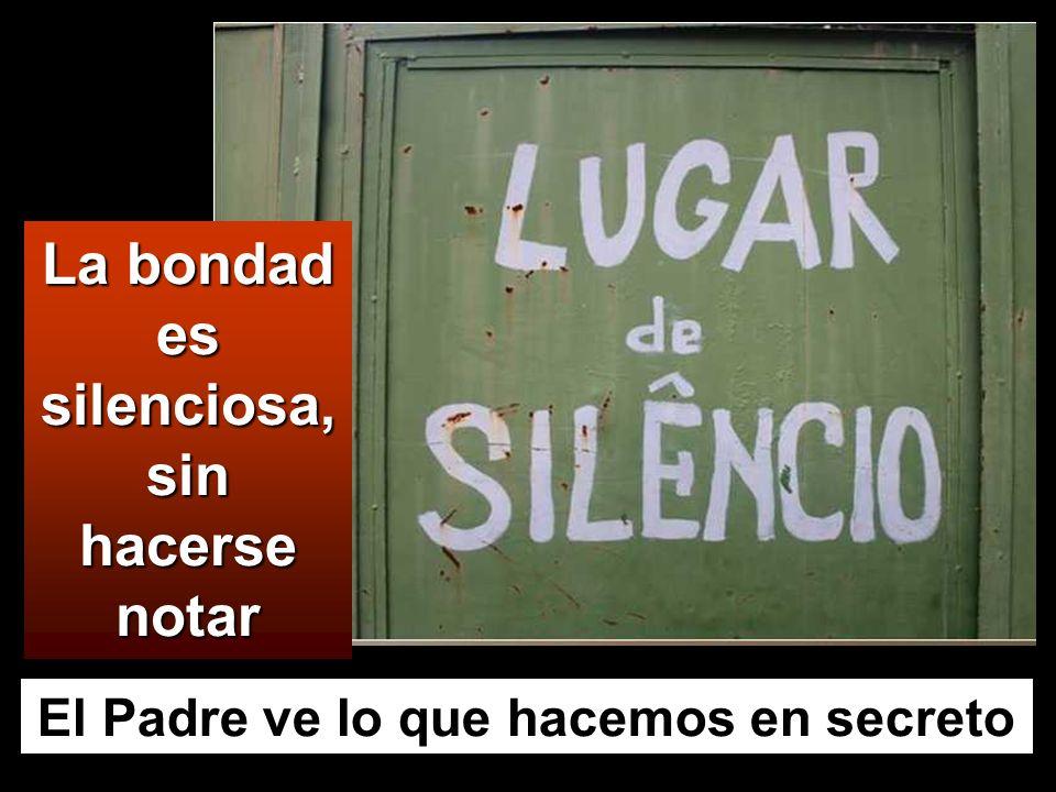 La bondad es silenciosa, sin hacerse notar