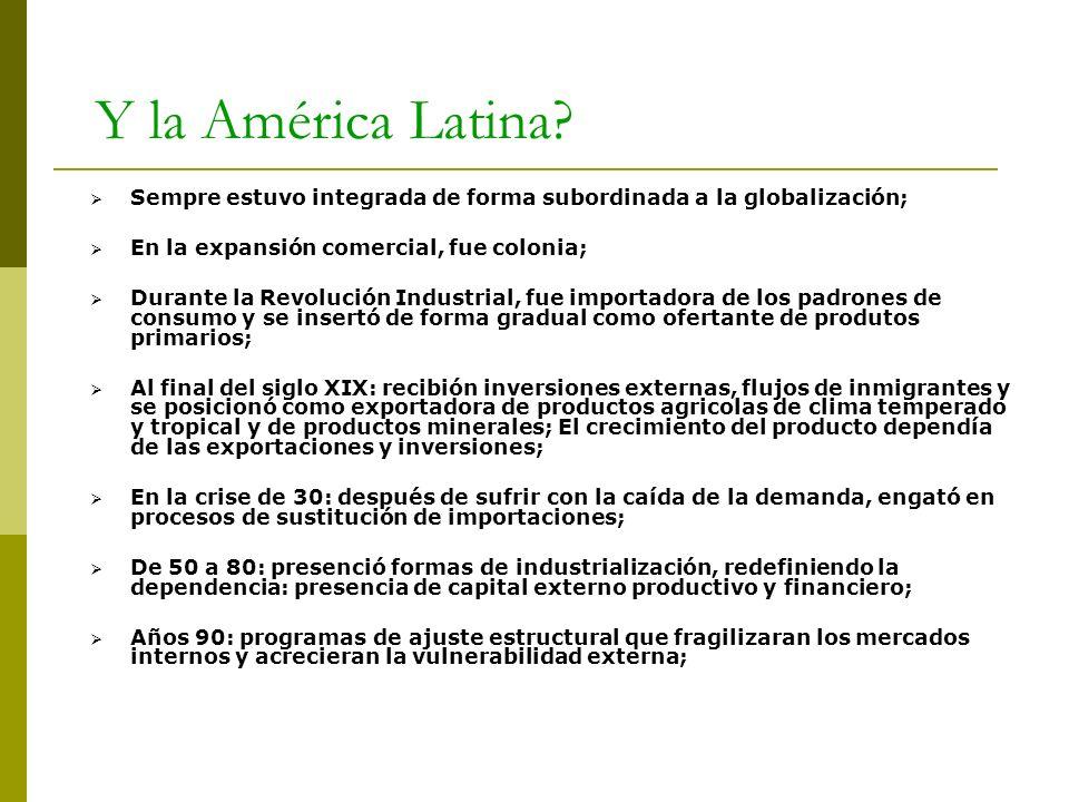 Y la América Latina Sempre estuvo integrada de forma subordinada a la globalización; En la expansión comercial, fue colonia;