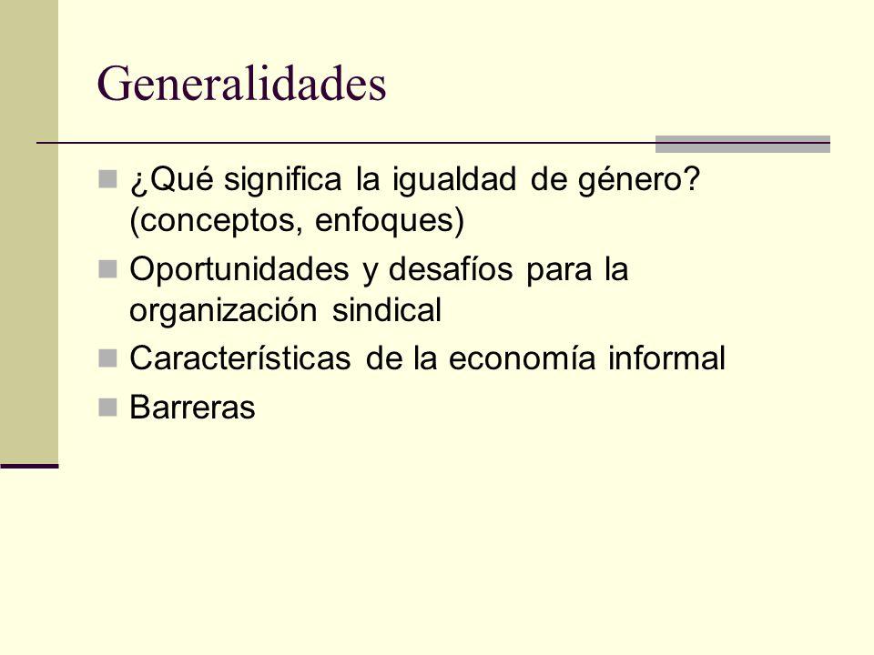 Generalidades ¿Qué significa la igualdad de género (conceptos, enfoques) Oportunidades y desafíos para la organización sindical.