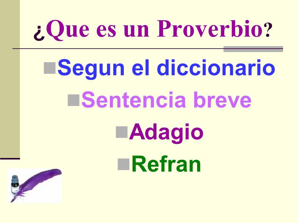 Segun el diccionario Sentencia breve Adagio Refran