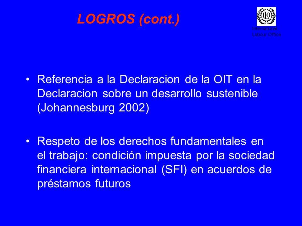 LOGROS (cont.) Referencia a la Declaracion de la OIT en la Declaracion sobre un desarrollo sustenible (Johannesburg 2002)
