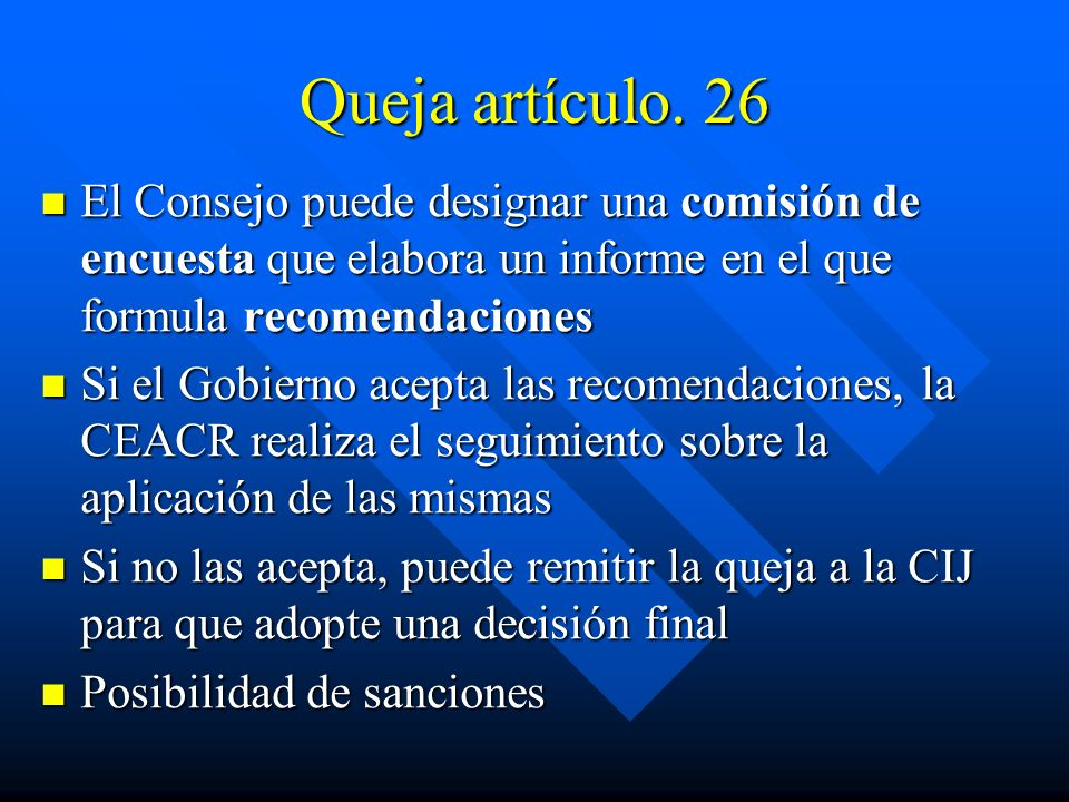 Queja artículo. 26 El Consejo puede designar una comisión de encuesta que elabora un informe en el que formula recomendaciones.