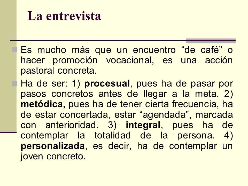 La entrevista Es mucho más que un encuentro de café o hacer promoción vocacional, es una acción pastoral concreta.