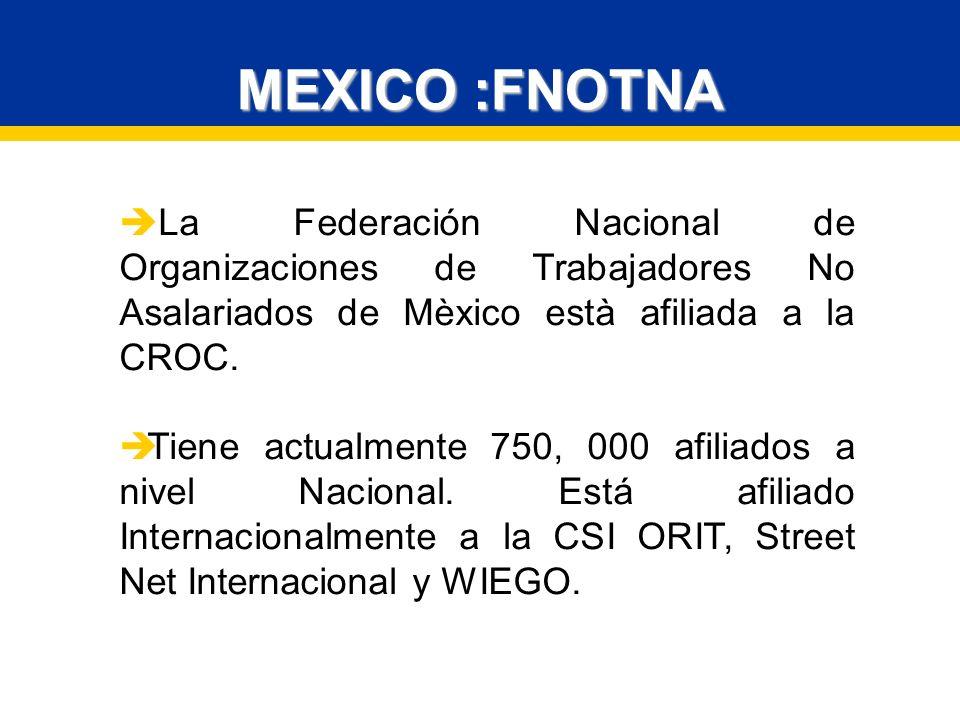 MEXICO :FNOTNA La Federación Nacional de Organizaciones de Trabajadores No Asalariados de Mèxico està afiliada a la CROC.
