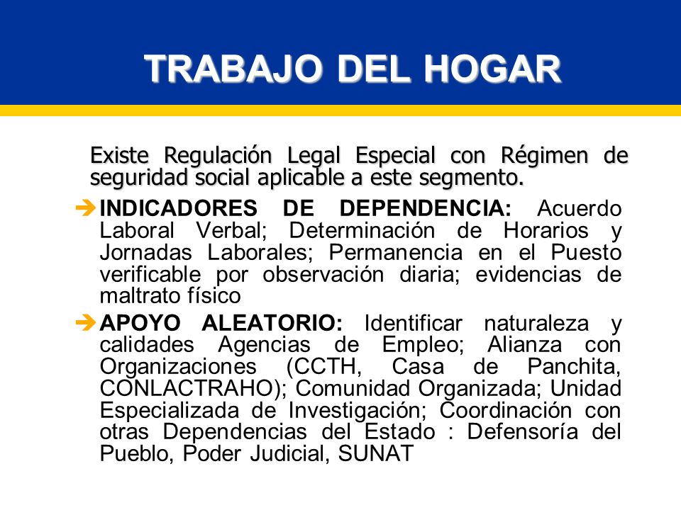 TRABAJO DEL HOGAR Existe Regulación Legal Especial con Régimen de seguridad social aplicable a este segmento.