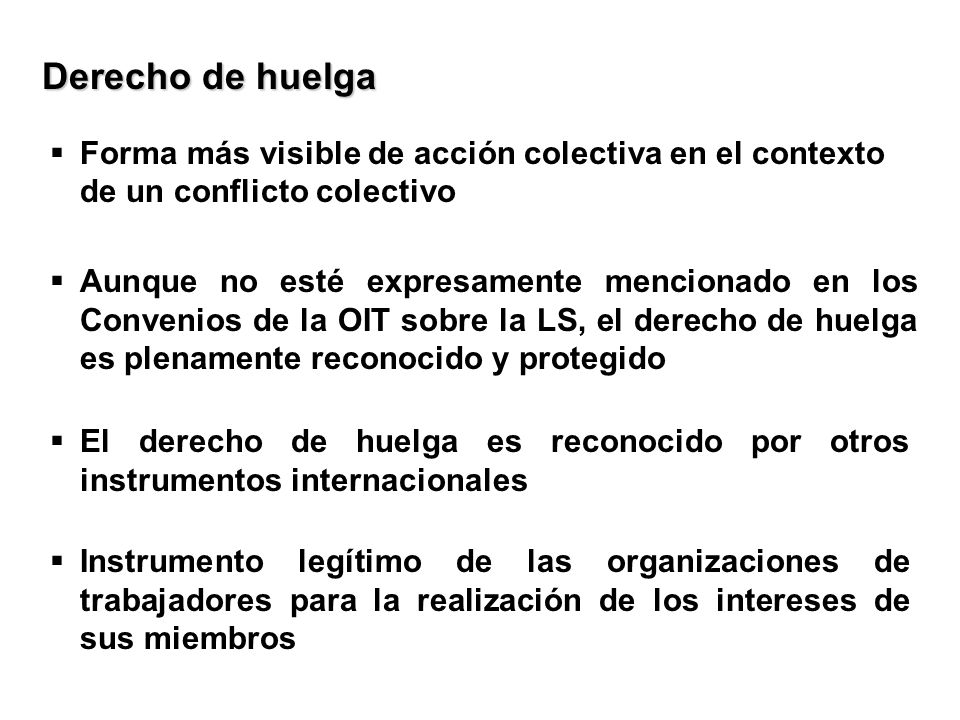 Derecho de huelga Forma más visible de acción colectiva en el contexto de un conflicto colectivo.