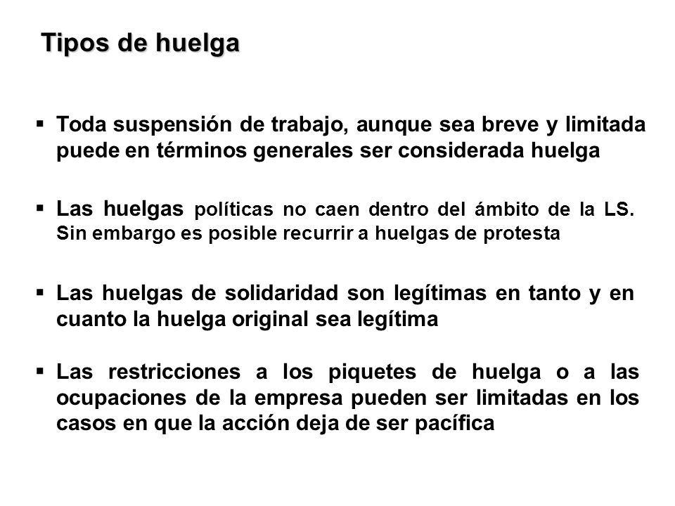 Tipos de huelga Toda suspensión de trabajo, aunque sea breve y limitada puede en términos generales ser considerada huelga.