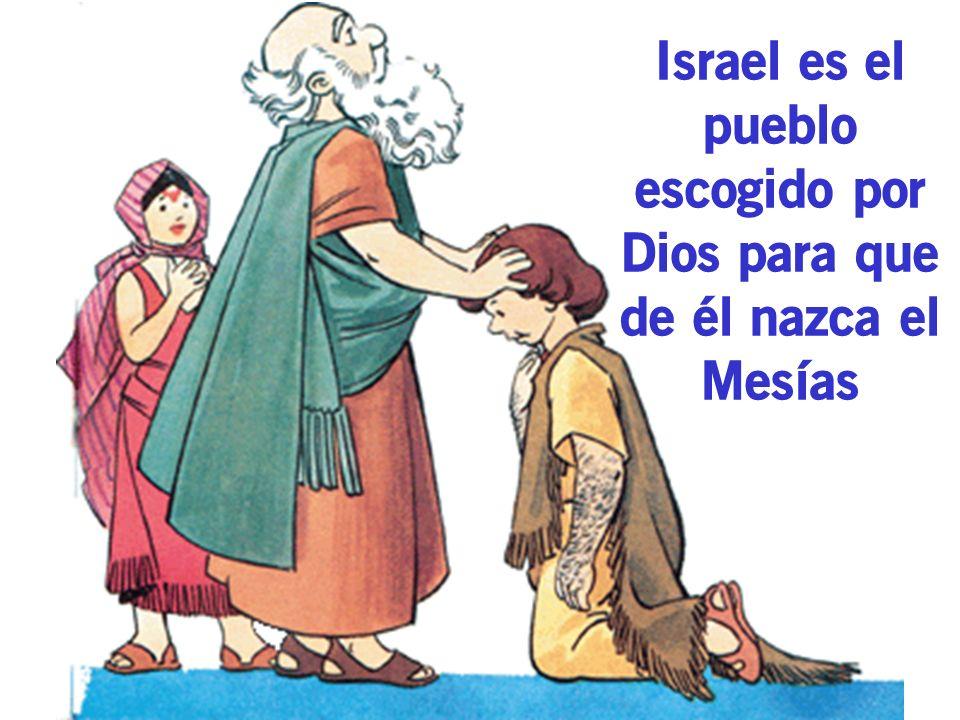 Israel es el pueblo escogido por Dios para que de él nazca el Mesías