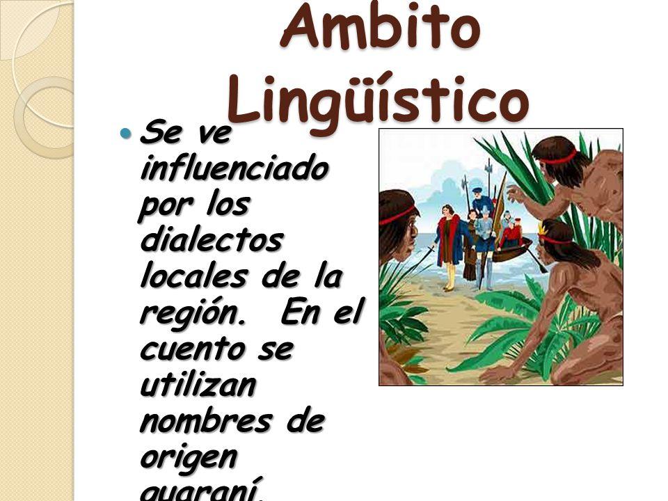 Ámbito Lingüístico Se ve influenciado por los dialectos locales de la región.