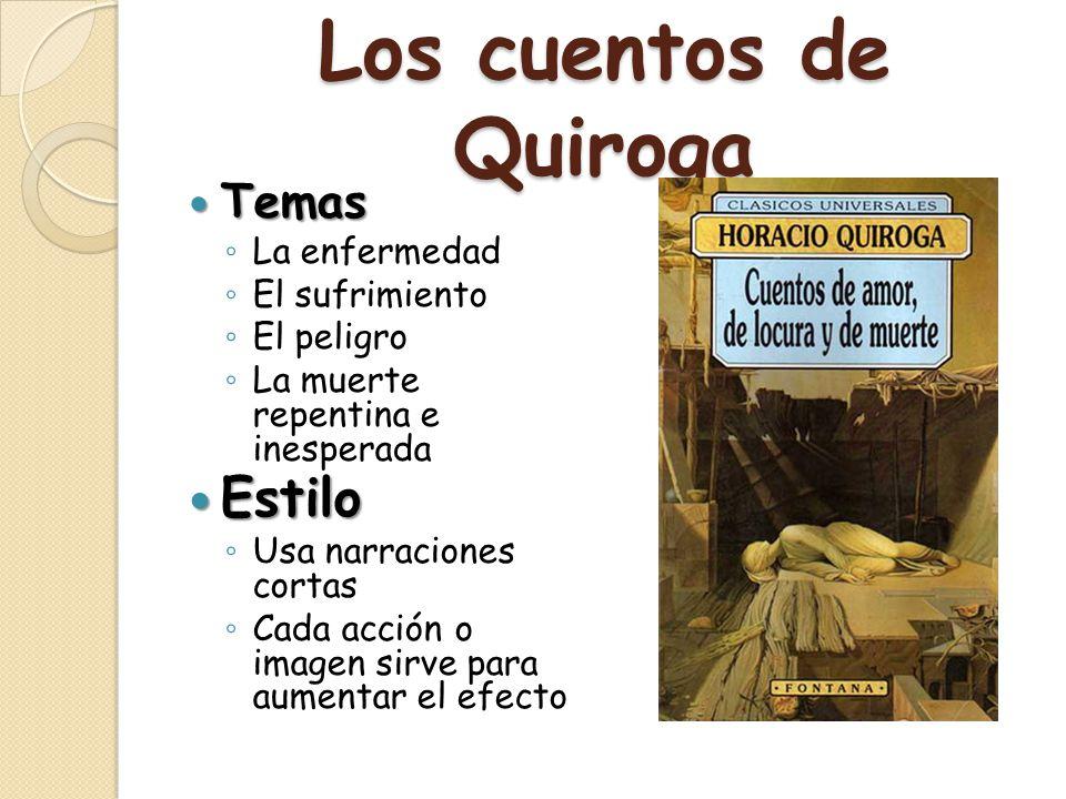 Los cuentos de Quiroga Estilo Temas La enfermedad El sufrimiento