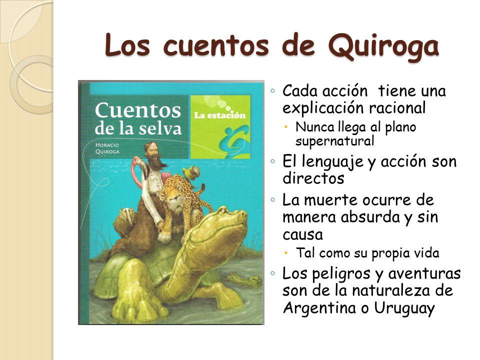 Los cuentos de Quiroga Cada acción tiene una explicación racional