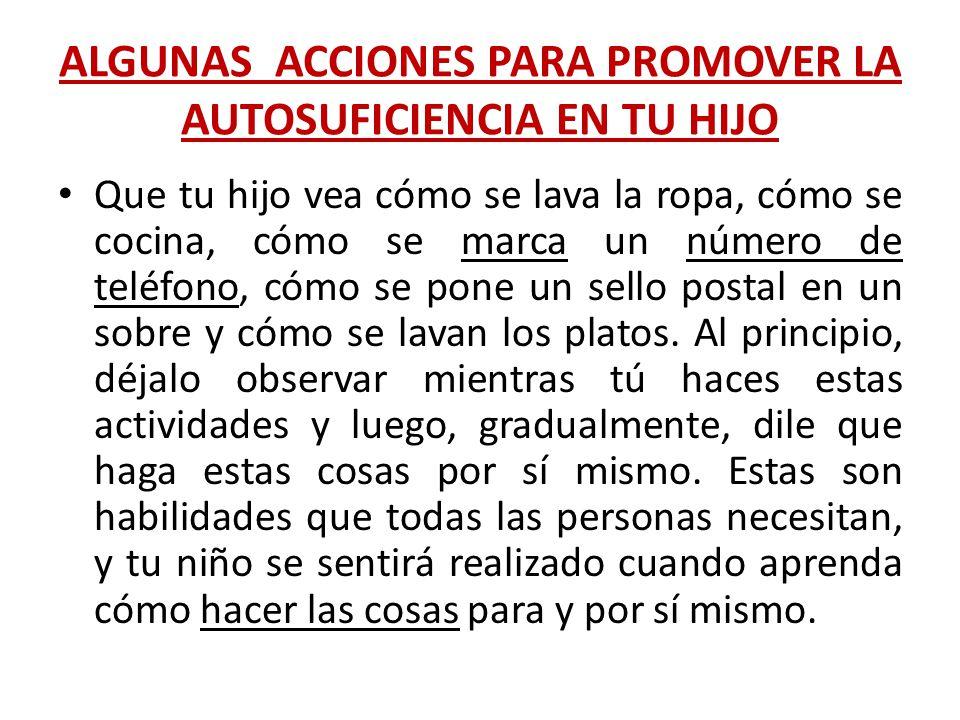ALGUNAS ACCIONES PARA PROMOVER LA AUTOSUFICIENCIA EN TU HIJO