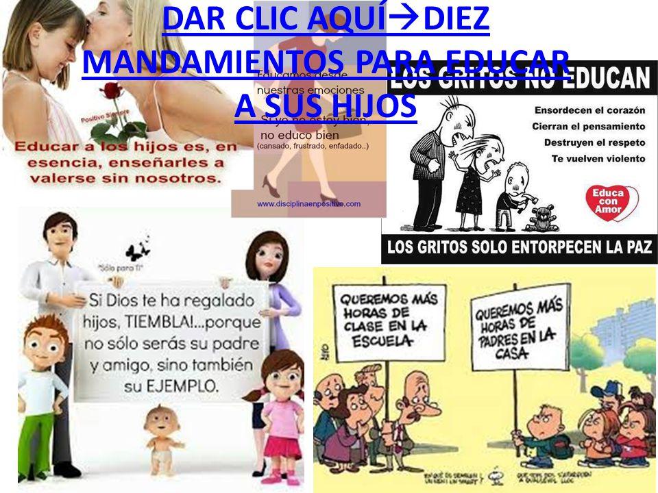 DAR CLIC AQUÍDIEZ MANDAMIENTOS PARA EDUCAR A SUS HIJOS