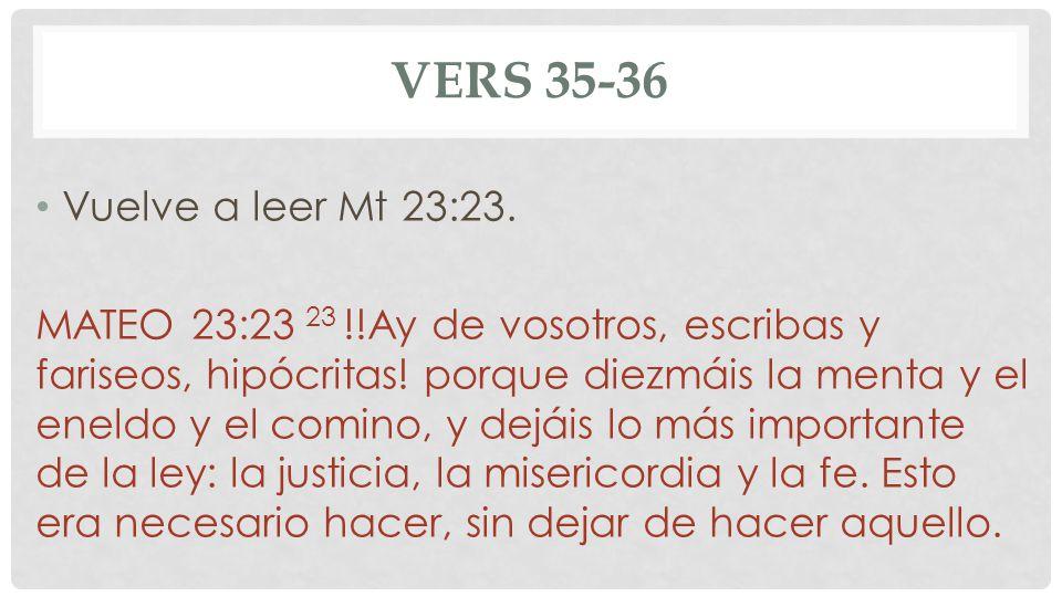 Vers 35-36 Vuelve a leer Mt 23:23.