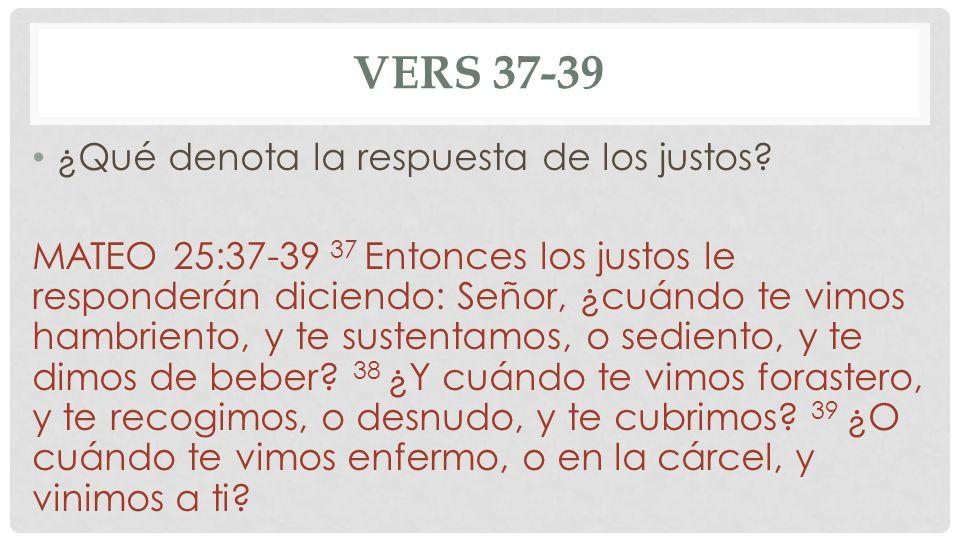 Vers 37-39 ¿Qué denota la respuesta de los justos