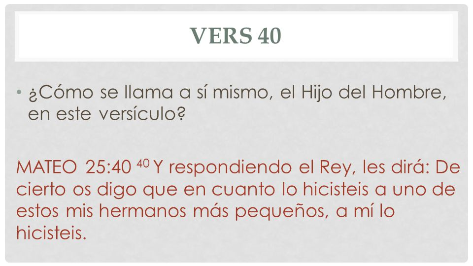 Vers 40 ¿Cómo se llama a sí mismo, el Hijo del Hombre, en este versículo