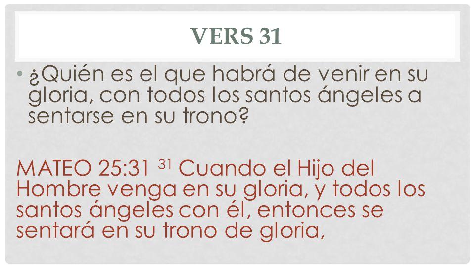 Vers 31 ¿Quién es el que habrá de venir en su gloria, con todos los santos ángeles a sentarse en su trono