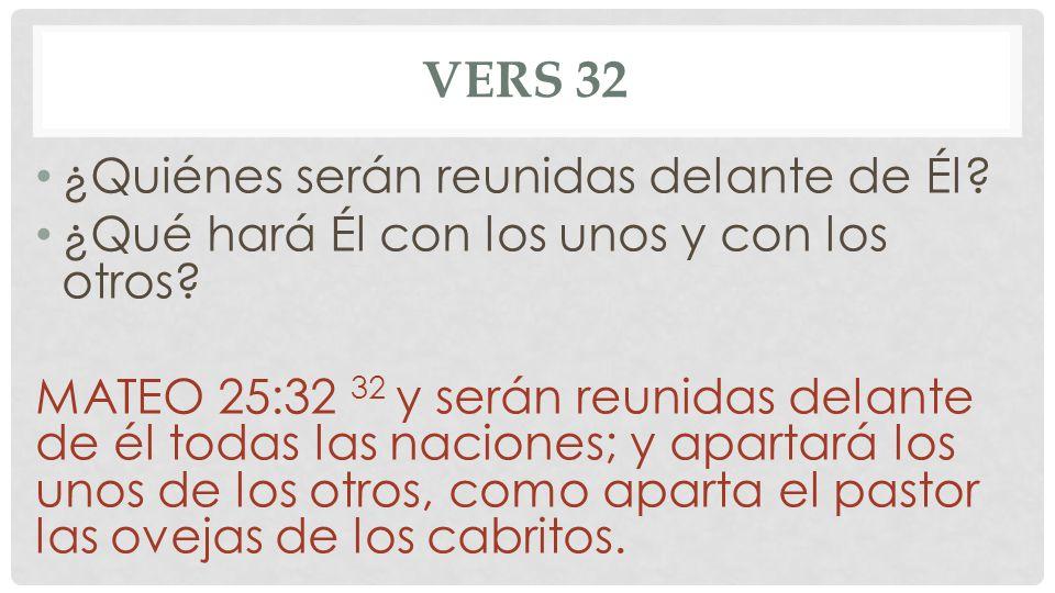 Vers 32 ¿Quiénes serán reunidas delante de Él