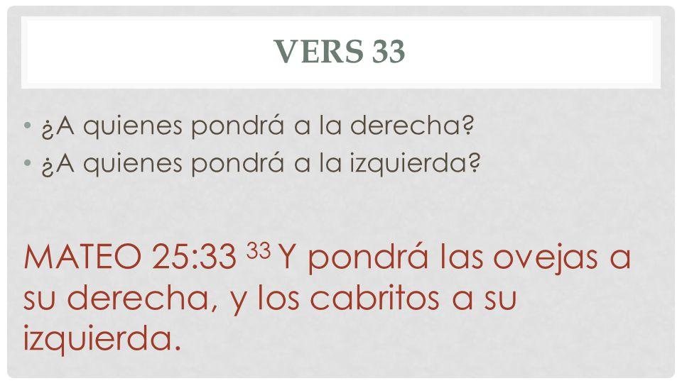 Vers 33 ¿A quienes pondrá a la derecha ¿A quienes pondrá a la izquierda