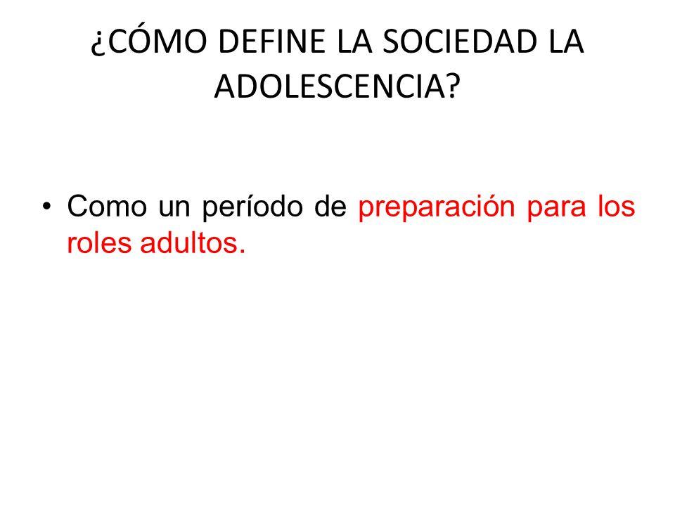 ¿CÓMO DEFINE LA SOCIEDAD LA ADOLESCENCIA