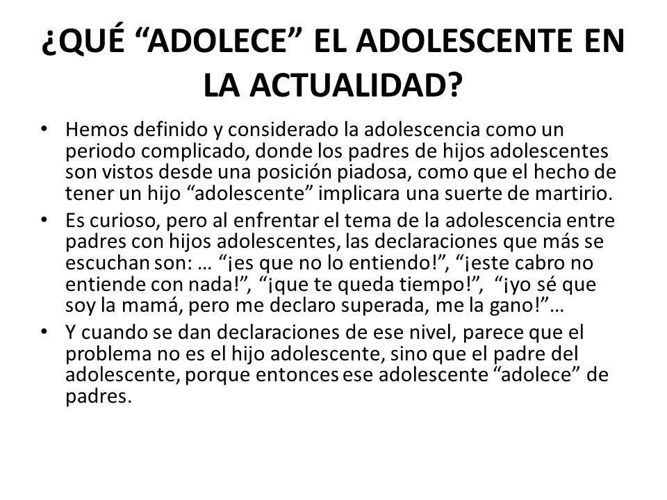 ¿QUÉ ADOLECE EL ADOLESCENTE EN LA ACTUALIDAD